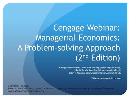 Cengage Webinar: Managerial Economics: A Problem-solving Approach (2 nd Edition) Managerial Economics: A Problem Solving Appraoch (2 nd Edition) Luke M.