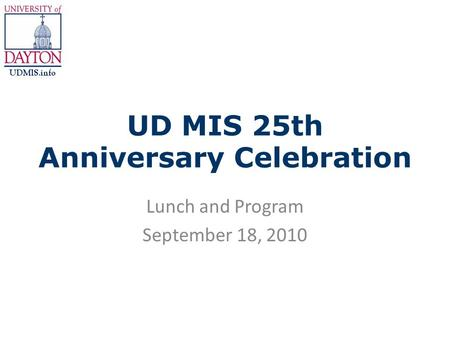 UD MIS 25th Anniversary Celebration Lunch and Program September 18, 2010.