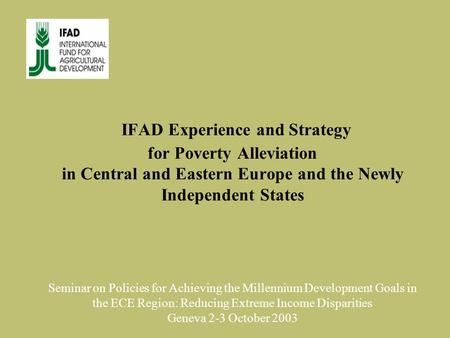 IFAD Experience and Strategy for Poverty Alleviation in Central and Eastern Europe and the Newly Independent States Seminar on Policies for Achieving the.