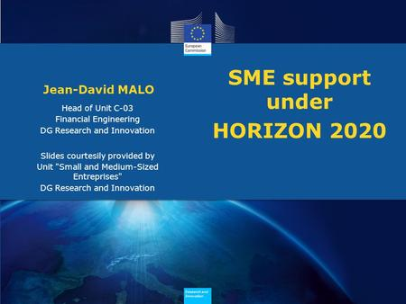 Research and Innovation Research and Innovation Research and Innovation Research and Innovation SME support under HORIZON 2020 Jean-David MALO Slides courtesily.