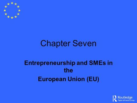 Chapter Seven Entrepreneurship and SMEs in the European Union (EU)