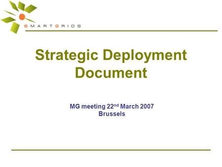 Strategic Deployment Document MG meeting 22 nd March 2007 Brussels.