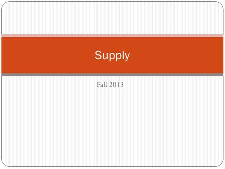 Fall 2013 Supply. Guiding Questions What is supply? What is a supply schedule? What is a supply curve and what does it look like? What factors influence.