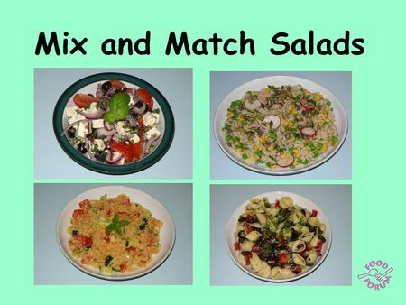 Mix and Match Salads. Getting started  We are going to start by cooking 4 ingredients, each of which could be used as the basis of a salad. They are: