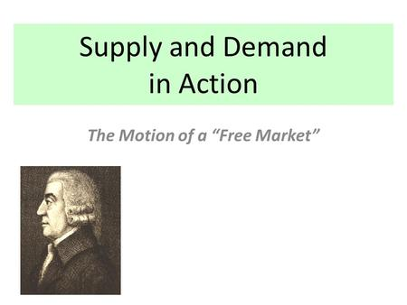 "Supply and Demand in Action The Motion of a ""Free Market"""