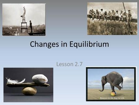 Changes in Equilibrium Lesson 2.7. Changes in Supply and Demand Law of Demand and Law of Supply describe what happens when prices change When price changes,