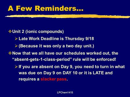A Few Reminders… LPChem1415  Unit 2 (ionic compounds)  Late Work Deadline is Thursday 9/18  (Because it was only a two day unit.)  Now that we all.