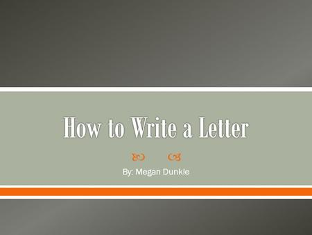  By: Megan Dunkle.  We are going to practice writing!  Everyone loves receiving hand-written letters.