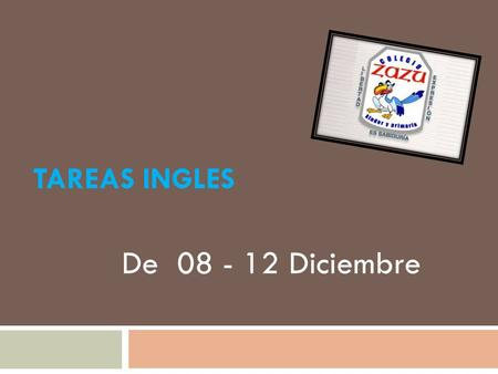 TAREAS INGLES De 08 - 12 Diciembre. Primero de primaria Teacher: Miguel Ángel Cedillos MONDAYTUESDAY WEDNESDAY THURSDAY FRIDAY Translatethefollow ingwords.