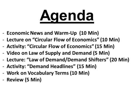 "Agenda -<strong>Economic</strong> News and Warm-Up (10 Min) -Lecture on ""Circular Flow of <strong>Economics</strong>"" (10 Min) -Activity: ""Circular Flow of <strong>Economics</strong>"" (15 Min) -Video on."