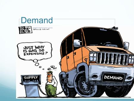 Demand. Demand is: The amount of goods and services that consumers are willing and able to buy at various prices. Illustrated by the demand curve. Reflects.