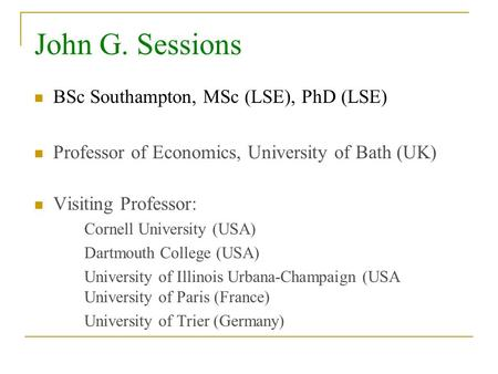 BSc Southampton, MSc (LSE), PhD (LSE) Professor of Economics, University of Bath (UK) (UK)MSc (LSE), PhD (LS Visiting Professor: Cornell University (USA)