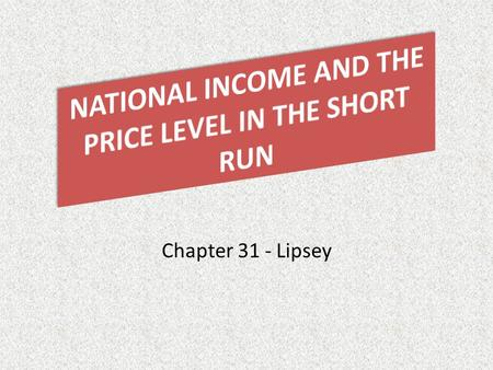 Chapter 31 - Lipsey. EXOGENOUS CHANGES IN THE PRICE LEVEL SHIFTS IN THE AE CURVE in the price level: AE curve shifts downward, in the price level: AE.