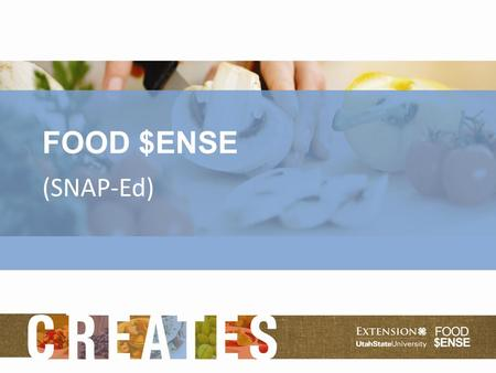 FOOD $ENSE (SNAP-Ed). So what is Food $ense? Federally Funded Program Provides Nutrition Education for food stamps (SNAP) recipients Helps participants.