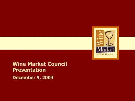 Wine Market Council Presentation December 9, 2004.