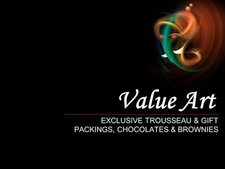 Value Art EXCLUSIVE TROUSSEAU & GIFT PACKINGS, CHOCOLATES & BROWNIES.