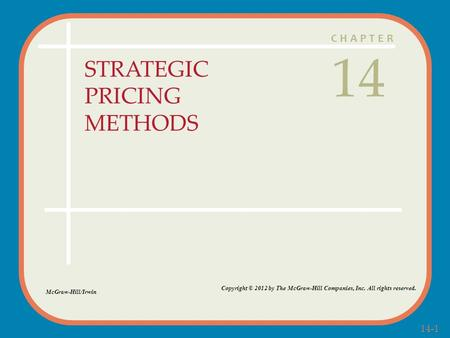 14-1 CHAPTER STRATEGIC PRICING METHODS 14 McGraw-Hill/Irwin Copyright © 2012 by The McGraw-Hill Companies, Inc. All rights reserved.