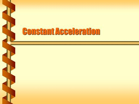 Constant Acceleration. Graphs to Functions  A simple graph of constant velocity corresponds to a position graph that is a straight line.  The functional.
