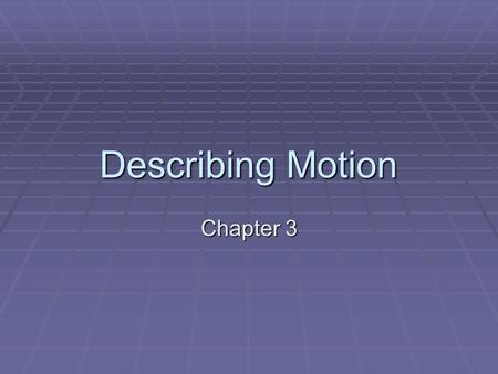 Describing Motion Chapter 3. What is a motion diagram?  A Motion diagram is a useful tool to study the relative motion of objects.  From motion diagrams,