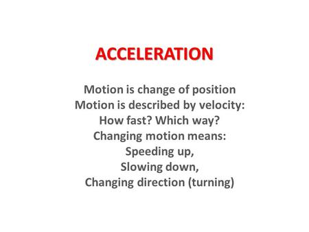 ACCELERATION Motion is change of position