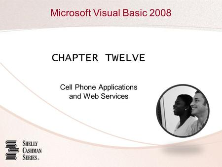 Microsoft Visual Basic 2008 CHAPTER TWELVE Cell Phone Applications and Web Services.