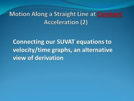 Connecting our SUVAT equations to velocity/time graphs, an alternative view of derivation.