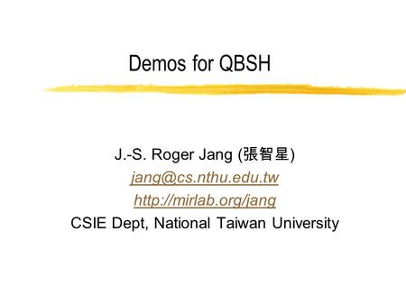 Demos for QBSH J.-S. Roger Jang ( 張智星 )  CSIE Dept, National Taiwan University.