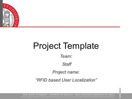 "Project Template Team: Staff Project name: ""RFID based User Localization"""
