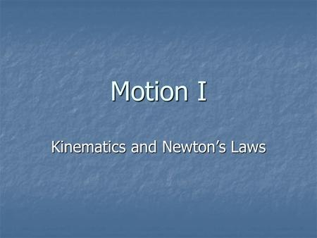 Motion I Kinematics and Newton's Laws. Basic Quantities to Describe Motion Space (where are you) Space (where are you) Time (when are you there) Time.