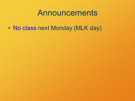 Announcements No class next Monday (MLK day). Equations of Motion Tractable cases §2.5–2.6.