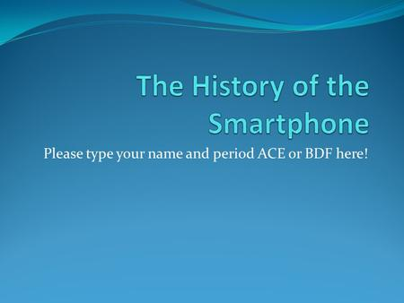 Please type your name and period ACE or BDF here!.