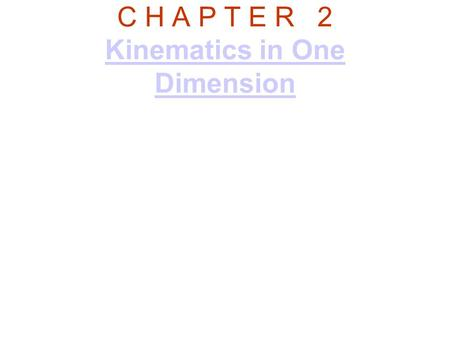 C H A P T E R 2 Kinematics in One Dimension Kinematics in One Dimension.