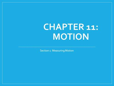 CHAPTER 11: MOTION Section 1: Measuring Motion. Observing Motion How do you determine if something is moving? Is a person sitting in a driving car moving?