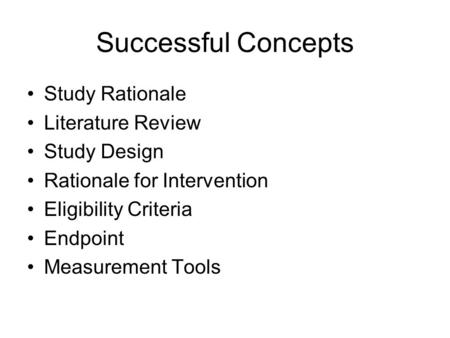 Successful Concepts Study Rationale Literature Review Study Design Rationale for Intervention Eligibility Criteria Endpoint Measurement Tools.