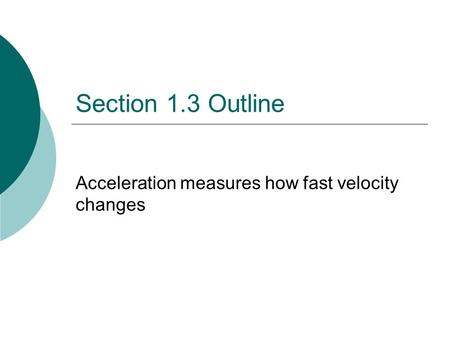Acceleration measures how fast velocity changes