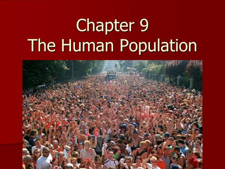Chapter 9 The Human Population Objectives Describe how the size and growth rate of the human population has changed in the last 200 years. Describe how.