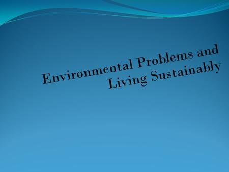 Environmental Problems and Living Sustainably. Questions for Today: What are the major causes of Environmental Problem? What is poverty and affluence.