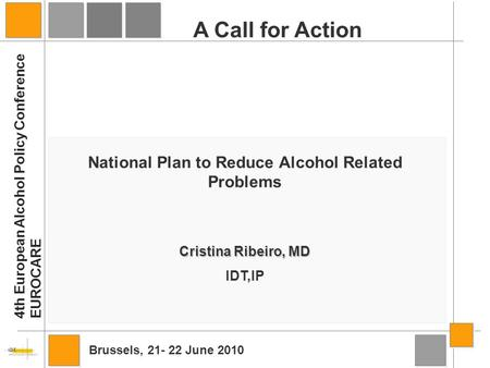 Cristina Ribeiro, MD IDT,IP National Plan to Reduce Alcohol Related Problems A Call for Action 4th European Alcohol Policy Conference EUROCARE Brussels,