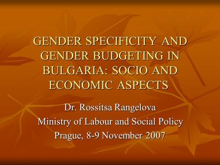 GENDER SPECIFICITY AND GENDER BUDGETING IN BULGARIA: SOCIO AND ECONOMIC ASPECTS GENDER SPECIFICITY AND GENDER BUDGETING IN BULGARIA: SOCIO AND ECONOMIC.