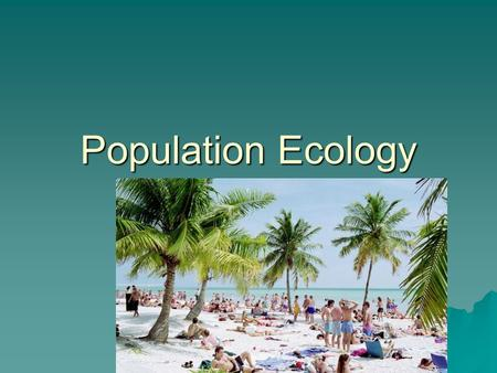 Population Ecology. Certain ecological principles govern the growth and sustainability of all populations--including human populations.