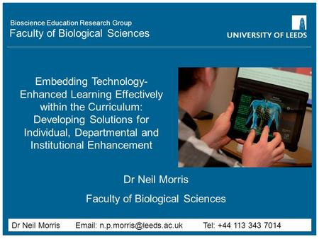 Faculty of Biological Sciences Embedding Technology- Enhanced Learning Effectively within the Curriculum: Developing Solutions for Individual, Departmental.