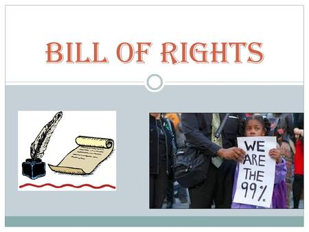 Bill of Rights. What are your First Amendment Rights? Freedom of Right to Peacefully ________ Right to _____________the Government.