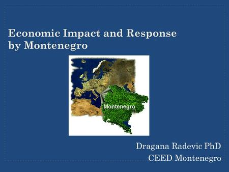 Economic Impact and Response by Montenegro Dragana Radevic PhD CEED Montenegro.