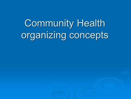 Community Health organizing concepts. community health professionals must possess specific knowledge and skills.  identify problems,  develop plan to.