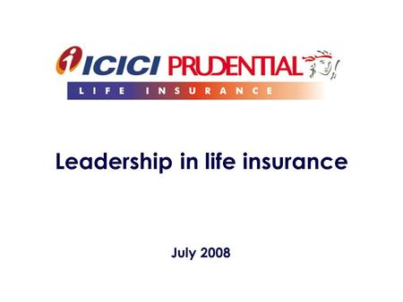 July 2008 Leadership in life insurance. 2 Agenda Indian life insurance opportunity Organisational overview Integrated framework.
