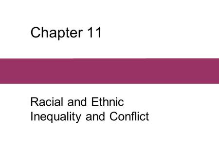 Chapter 11 Racial and Ethnic Inequality and Conflict.