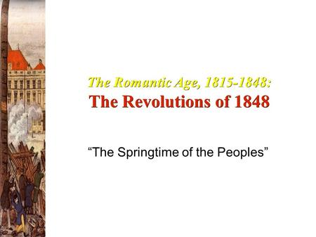 "The Romantic Age, 1815-1848: The Revolutions of 1848 ""The Springtime of the Peoples"""