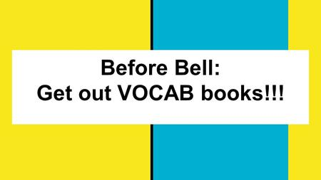 Before Bell: Get out VOCAB books!!!. Warm Up: Synonyms and Antonyms Vocab Unit 2.