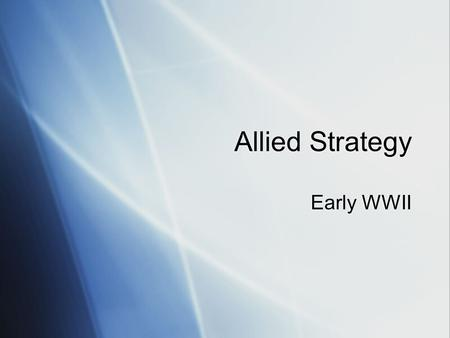 Allied Strategy Early WWII. The Allies  Big Three: Great Britain, Soviet Union, United States  Other allied nations: China, France, Poland, Canada,