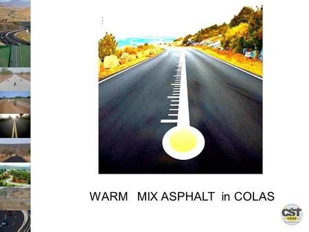 WARM MIX ASPHALT in COLAS. OUTLINE 1. CONTEXT 2. DEFINITIONS /PROCESSES 3. WARM MIX - DEVELOPMENT FOR COLAS 4. SPECIFICATIONS 5. LATEST DEVELOPEMENT 6.